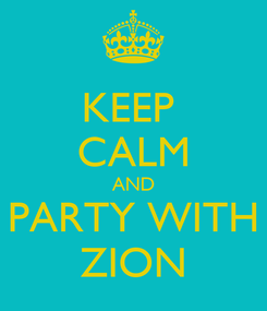 Poster: KEEP  CALM AND PARTY WITH ZION