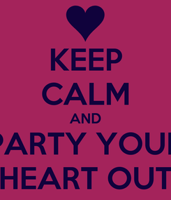 Poster: KEEP CALM AND PARTY YOUR HEART OUT