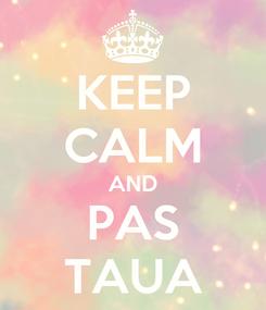 Poster: KEEP CALM AND PAS TAUA