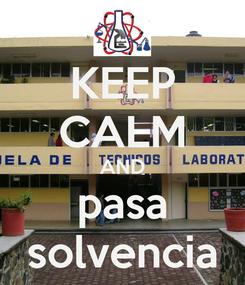 Poster: KEEP CALM AND pasa solvencia