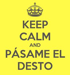 Poster: KEEP CALM AND PÁSAME EL DESTO