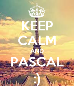 Poster: KEEP CALM AND PASCAL :)