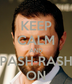 Poster: KEEP CALM AND PASH-RASH ON