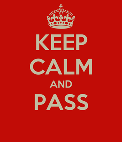 Poster: KEEP CALM AND PASS
