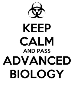 Poster: KEEP CALM AND PASS ADVANCED BIOLOGY