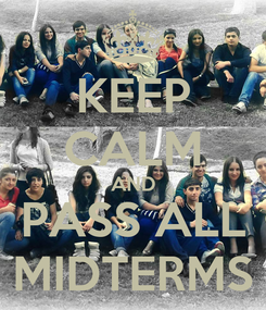 Poster: KEEP CALM AND PASS ALL MIDTERMS