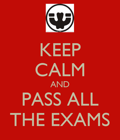 Poster: KEEP CALM AND PASS ALL THE EXAMS