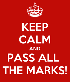 Poster: KEEP CALM AND PASS ALL  THE MARKS!