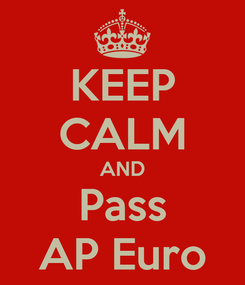 Poster: KEEP CALM AND Pass AP Euro