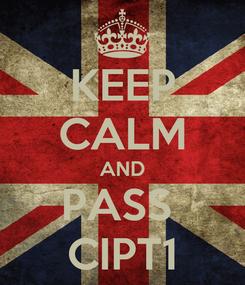 Poster: KEEP CALM AND PASS  CIPT1