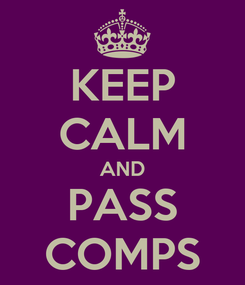 Poster: KEEP CALM AND PASS COMPS