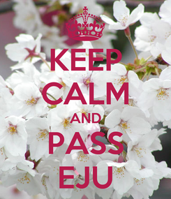 Poster: KEEP CALM AND PASS EJU
