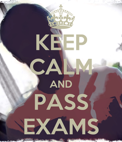 Poster: KEEP CALM AND PASS EXAMS