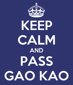 Poster: KEEP CALM AND PASS GAO KAO