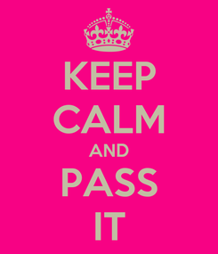 Poster: KEEP CALM AND PASS IT