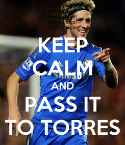Poster: KEEP CALM AND PASS IT TO TORRES