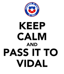 Poster: KEEP CALM AND PASS IT TO  VIDAL