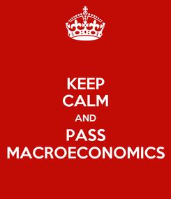 Poster: KEEP CALM AND PASS MACROECONOMICS