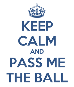 Poster: KEEP CALM AND PASS ME THE BALL