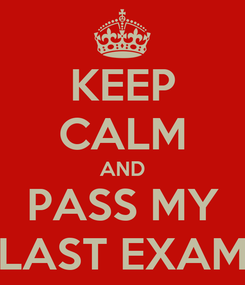 Poster: KEEP CALM AND PASS MY LAST EXAM