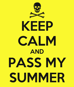 Poster: KEEP CALM AND PASS MY SUMMER