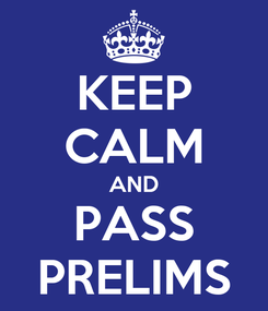 Poster: KEEP CALM AND PASS PRELIMS
