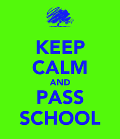 Poster: KEEP CALM AND PASS SCHOOL