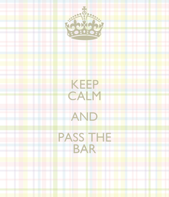 Poster: KEEP CALM AND PASS THE BAR