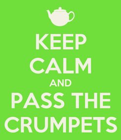 Poster: KEEP CALM AND PASS THE CRUMPETS