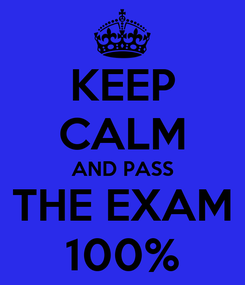 Poster: KEEP CALM AND PASS THE EXAM 100%
