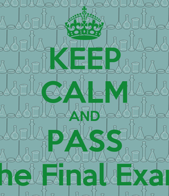 Poster: KEEP CALM AND PASS The Final Exam