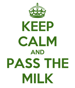 Poster: KEEP CALM AND PASS THE MILK