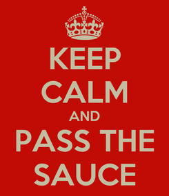 Poster: KEEP CALM AND PASS THE SAUCE