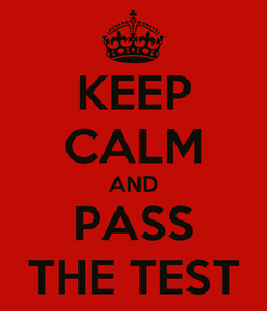 Poster: KEEP CALM AND PASS THE TEST
