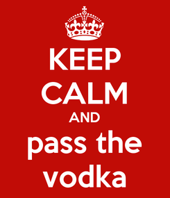 Poster: KEEP CALM AND pass the vodka