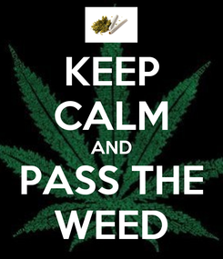 Poster: KEEP CALM AND PASS THE WEED