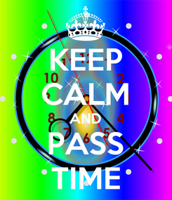Poster: KEEP CALM AND PASS TIME
