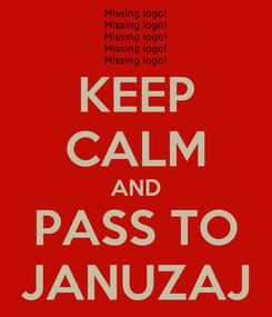 Poster: KEEP CALM AND PASS TO JANUZAJ