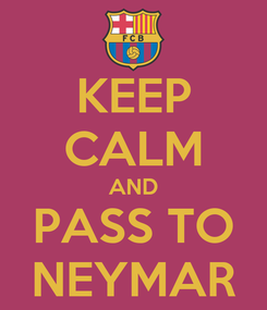 Poster: KEEP CALM AND PASS TO NEYMAR