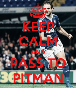 Poster: KEEP CALM AND PASS TO PITMAN