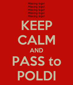 Poster: KEEP CALM AND PASS to POLDI