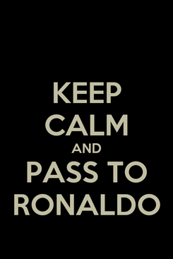 Poster: KEEP CALM AND PASS TO RONALDO