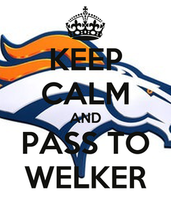 Poster: KEEP CALM AND PASS TO WELKER