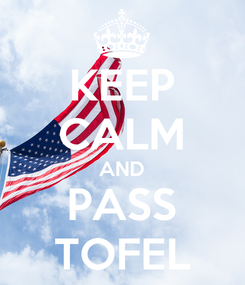 Poster: KEEP CALM AND PASS TOFEL
