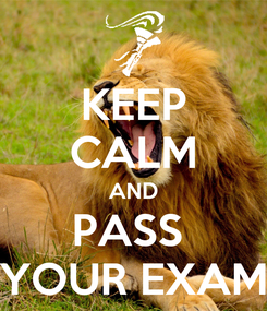 Poster: KEEP CALM AND PASS  YOUR EXAM