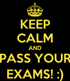 Poster: KEEP CALM AND PASS YOUR EXAMS! :)