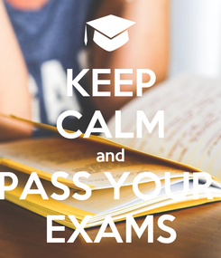 Poster: KEEP CALM and PASS YOUR  EXAMS