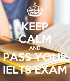 Poster: KEEP CALM AND PASS YOUR IELTS EXAM