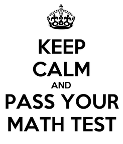 Poster: KEEP CALM AND PASS YOUR MATH TEST