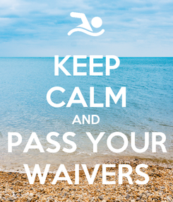 Poster: KEEP CALM AND PASS YOUR WAIVERS